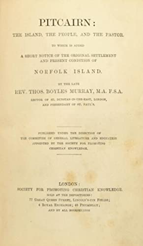 Pitcairn: the island, the people, and the pastor. To which is added a short notice of the original ...