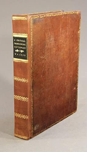 A critical pronouncing dictionary and expositor of the English language. In which not only the ...