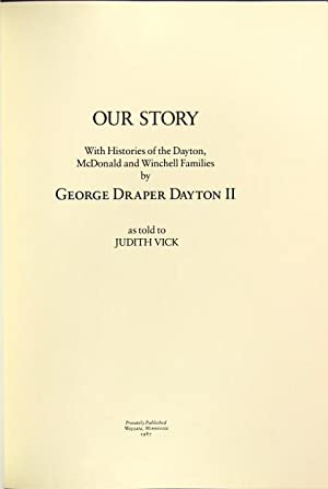 Our story. With histories of the Dayton, McDonald, and Winchell families: Dayton, George Draper, & ...
