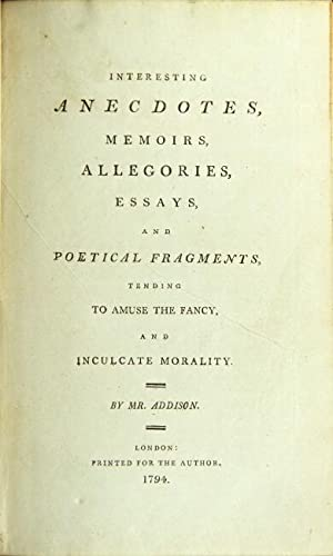 Interesting anecdotes, memoirs, allegories, essays, and poetical: Addison, Mr