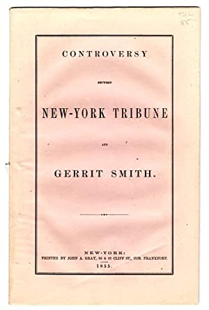 Controversy between New-York Tribune and Gerrit Smith: SMITH, GERRIT.