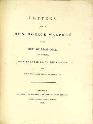 Letters from the Hon. Horace Walpole, to the Rev. William Cole, and others; from the year 1745, to ...