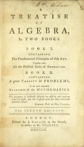 A treatise of algebra, in two books. Book I. Containing the fndamental principles of this art, to...