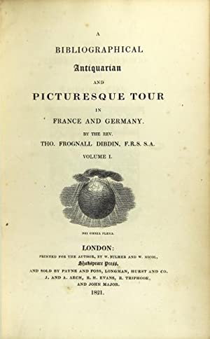 A bibliographical antiquarian and picturesque tour in France and Germany: Dibdin, T.J., Rev