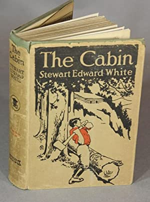 The cabin. Illustrated with photographs by the author: WHITE, STEWART EDWARD
