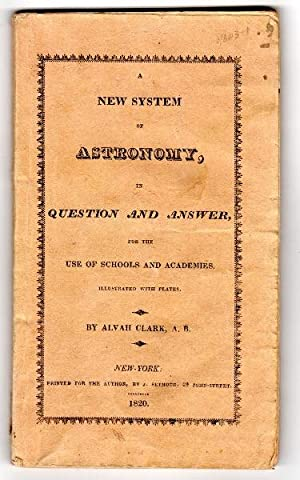 A new system of astronomy, in question and answer, for the use of schools and academies, ...