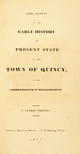 Some account of the early history and present state of the town of Quincy, in the Commonwealth of ...