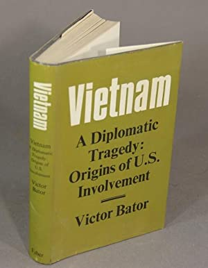 Vietnam a diplomatic tragedy: origins of U.S. involvement: BATOR, VICTOR.