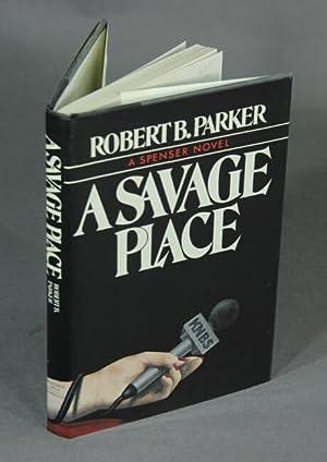 A savage place: Parker, Robert