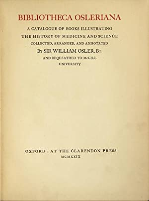 Bibliotheca Osleriana. A catalogue of books illustrating the history of medicine and science ...