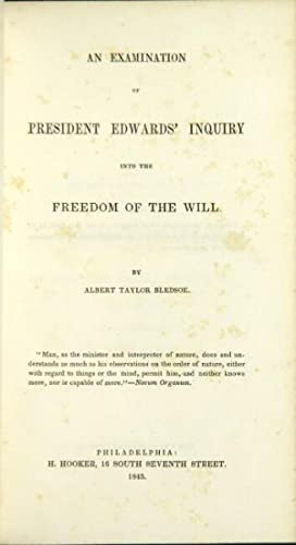 An examination of President Edwards' inquiry into the freedom of the will: Bledsoe, Albert ...