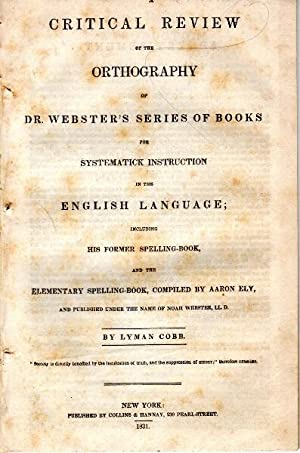 A critical review of the orthography of Dr. Webster's series of books for systematick ...