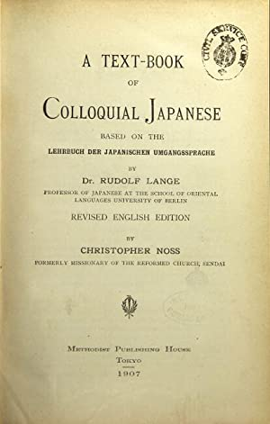 A text-book of colloquial Japanese based on the Lehrbuch der Japanischen Umgangssprache . Revised ...