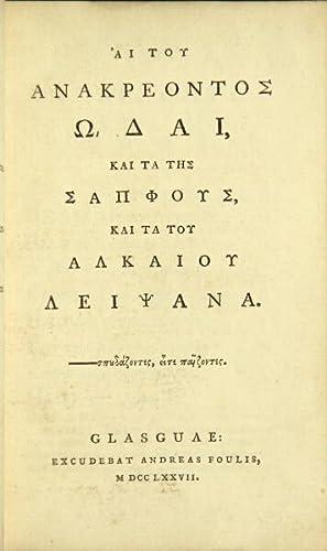 Hai tou Anakreontos Odai. Kai, ta tes Sapphous. Kai ta tou Alkaiou Leipsana: Anacreon, Alcaeus, & ...