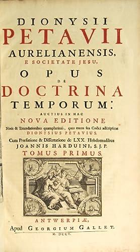 Dionysii Petavii Aurelianensis, e Societate Jesu, Opus de doctrina temporum.Nova editione notis &...