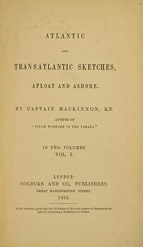 Atlantic and transatlantic sketches, afloat and ashore: MacKINNON, [Lauchlan Bellingham], Capt