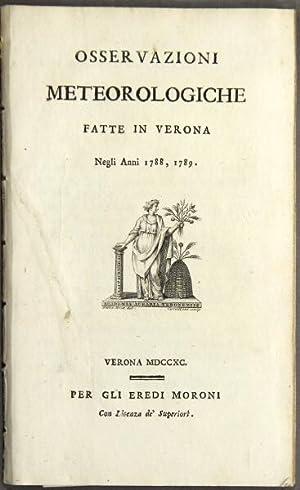 Osservazioni meteorologiche fatte in Verona negli anni 1788, 1789.: CAGNOLI, ANTONIO.]