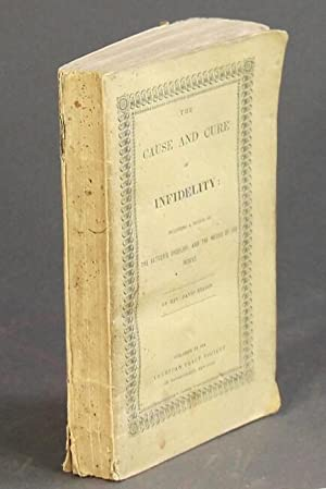 The cause and cure of infidelity: including a notice of the author's unbelief, and the means of h...