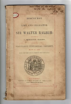 Discourse on the life and character of Sir Walter Ralegh: delivered by J. Morrison Harris, before...