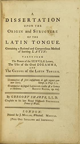 A dissertation upon the origin and structure of the Latin tongue. taken from the powers of the ...