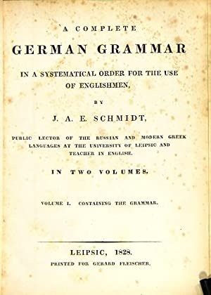 A complete German grammar in a systematical order for the use of Englishmen