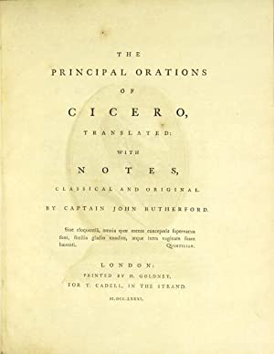 The principal orations of Cicero, translated: with notes, classical and original. By Captain John...