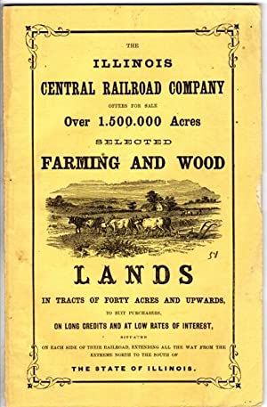 The Illinois Central Railroad Company offers for sale over 1,500,000 acres selected farming and ...
