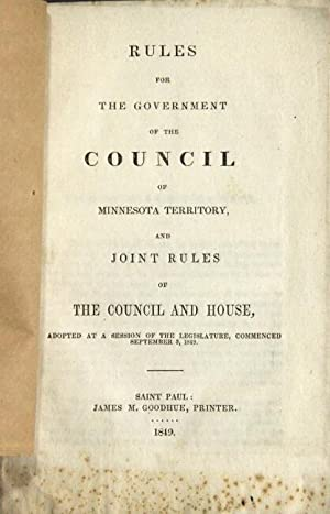 Rules for the government and council of Minnesota territory, and joint rules of the council and h...