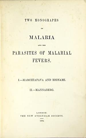 Two monographs on malaria and the parasites of malarial fevers. I. Marchiafava and Bignami. II. ...
