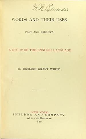 Words and their uses, past and present. A study of the English language: White, Richard Grant