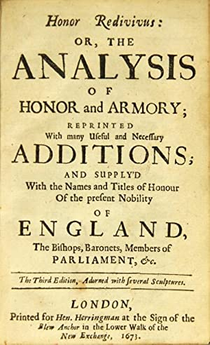 Honor redivivus: or, the analysis of honor and armory; reprinted with many useful and necessary ...