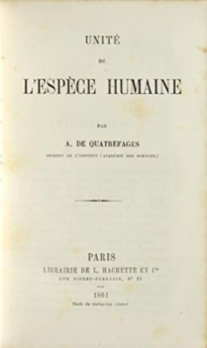 Unité de l'espèce humaine: QUATREFAGES, A. De
