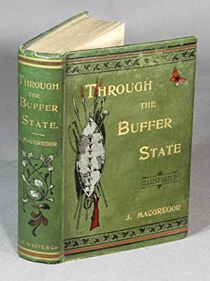 Through the buffer state: a record of recent travels through Borneo, Siam, and Cambodia.: MacGregor...