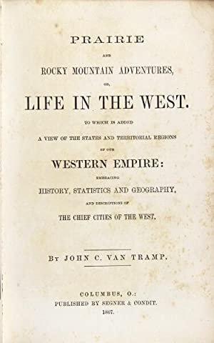 Prairie and Rocky Mountain adventures, or, life in the west. To which is added a view of the states...