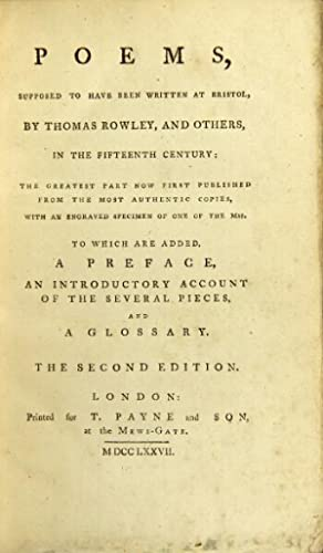 Poems, supposed to have been written at Bristol, by Thomas Rowley, and others, in the fifteenth ...
