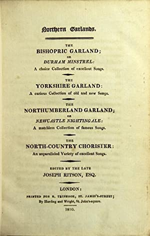 Northern garlands. The bishopric garland; or, Durham minstrel: a choice collection of excellent ...
