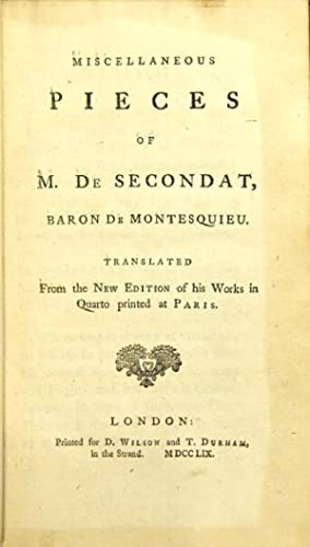 Miscellaneous pieces of M. de Secondat, Baron de Montesquieu. Translated from the new edition of ...
