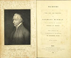 Memoirs of the life and writings of Lindley Murray: in a series of letters written by himself. With...