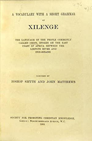 A vocabulary with a short grammar of Xilenge, the language of the people commonly called Chopi, s...
