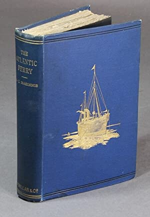 The Atlantic ferry, its ships, men, and working: MAGINNIS, ARTHUR J.