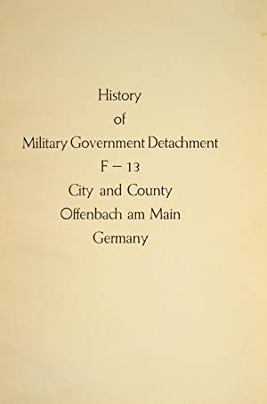 History of Military Government Detachment F-13 city and country: Leive, Max, & Paul Bergm