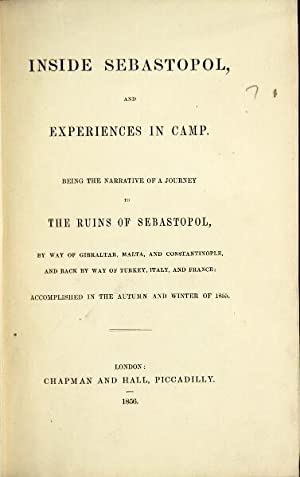Inside Sebastopol, and experiences in camp. Being the narrative of a journey to the ruins of ...