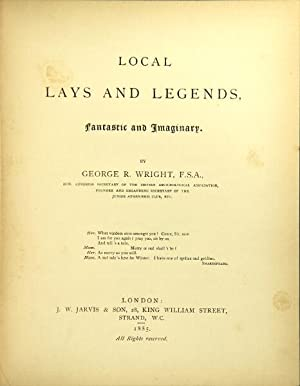 Local lays and legends. Fantastic and imaginary: WRIGHT, GEORGE ROBERT NICOL