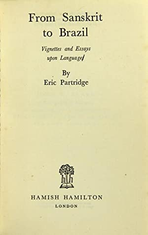 From Sanskrit to Brazil. Vignettes and essays upon languages: PARTRIDGE, ERIC