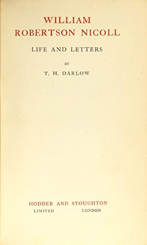 William Robertson Nicoll. Life and letters: DARLOW, T.H.