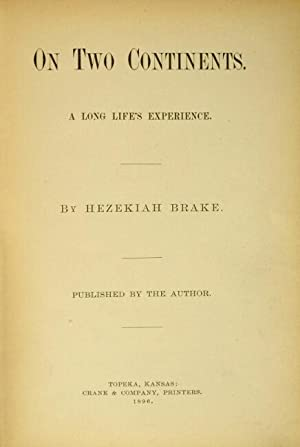 On two continents. A long life's experience . Published by the author: BRAKE, HEZEKIAH