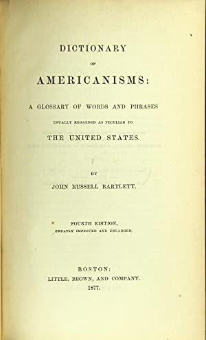Dictionary of Americanisms: a glossary of words and phrases usually regarded as peculiar to the ...