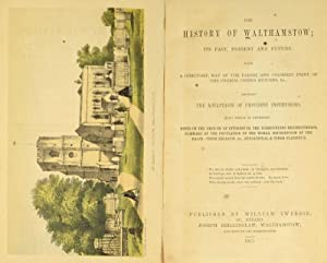 The history of Walthamstow; its past, present, and future; with a directory, map of the parish, and...