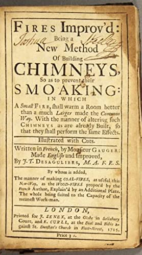 Fires improv'd: being a new method of building chimneys, so as to prevent their smoking: in ...