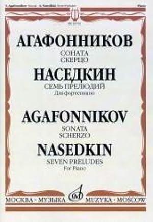 Agafonnikov. Sonata. Scherzo: Nasedkin. Seven Preludes: For: Agafonnikov V., Nasedkin
